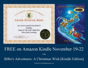 Children's Literary Classics Award Winning Christmas book Santa and The Little Teddy Bear [Kindle Edition] by Peter John Lucking will be FREE on kindle November 19, 20, 31, 22,