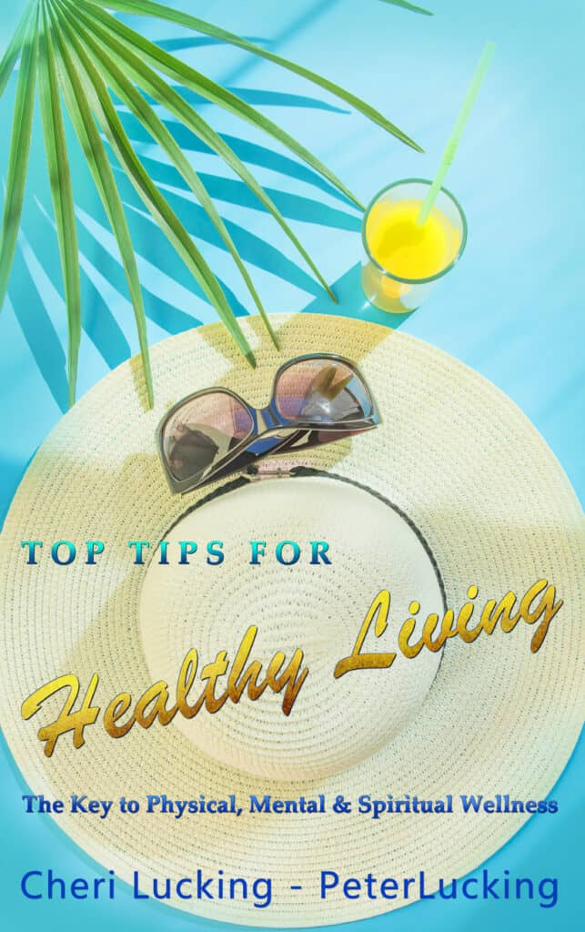Updated 2020 book version TOP TIPS TO HEALTHY LIVING_The Key to Physical, Mental and Spiritual Wellness by Cheri lucking Peter lucking
